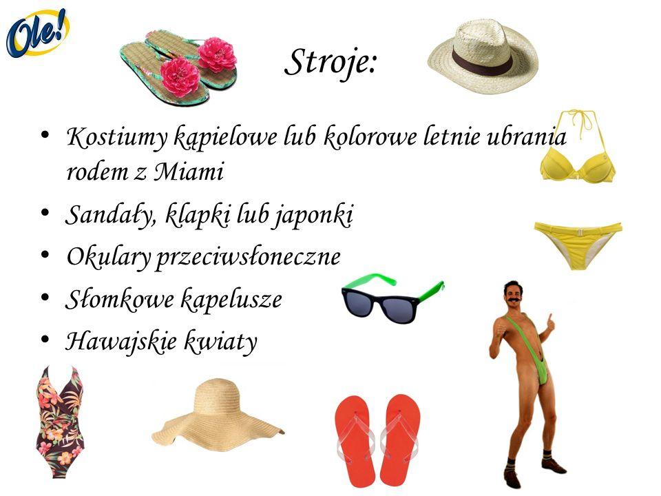 Stroje: Kostiumy kąpielowe lub kolorowe letnie ubrania rodem z Miami Sandały, klapki lub japonki Okulary przeciwsłoneczne Słomkowe kapelusze Hawajskie kwiaty