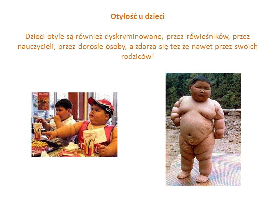 Otyłość u dzieci Dzieci otyłe są również dyskryminowane, przez rówieśników, przez nauczycieli, przez dorosłe osoby, a zdarza się tez że nawet przez sw