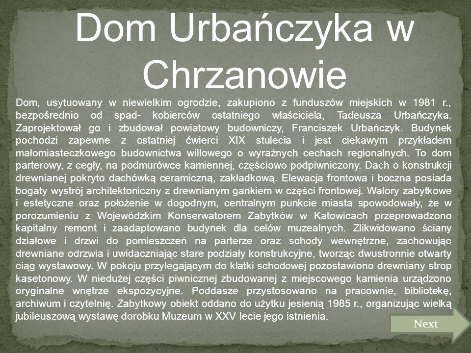 Dom Urbańczyka w Chrzanowie Dom, usytuowany w niewielkim ogrodzie, zakupiono z funduszów miejskich w 1981 r., bezpośrednio od spad- kobierców ostatniego właściciela, Tadeusza Urbańczyka.
