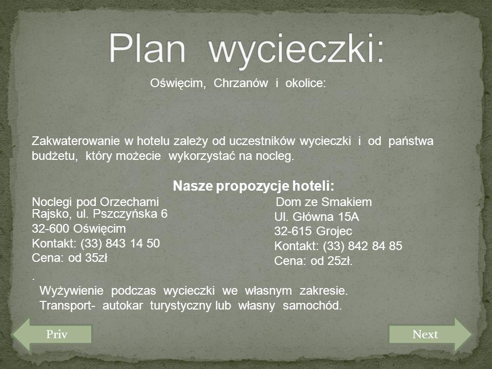 Priv Oświęcim, Chrzanów i okolice: Zakwaterowanie w hotelu zależy od uczestników wycieczki i od państwa budżetu, który możecie wykorzystać na nocleg.