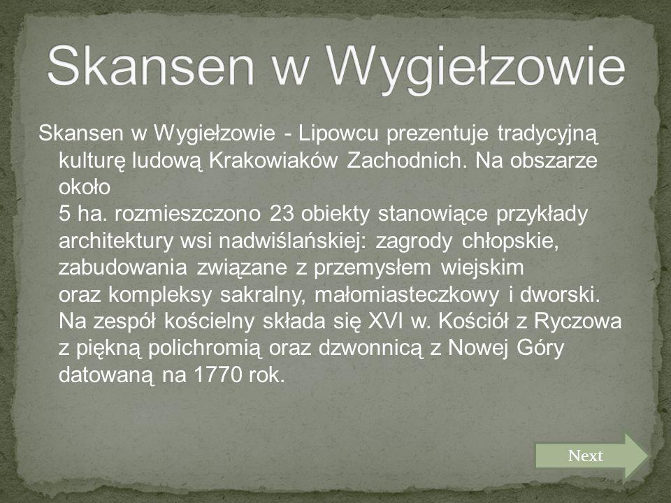 Skansen w Wygiełzowie - Lipowcu prezentuje tradycyjną kulturę ludową Krakowiaków Zachodnich.