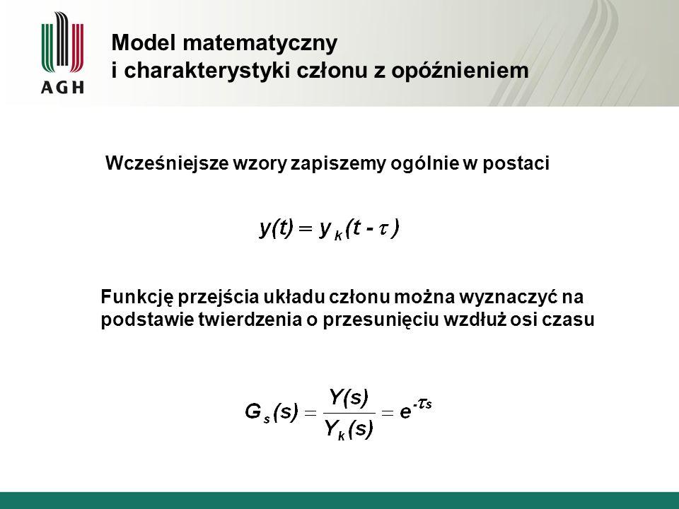 Wcześniejsze wzory zapiszemy ogólnie w postaci Model matematyczny i charakterystyki członu z opóźnieniem Funkcję przejścia układu członu można wyznacz