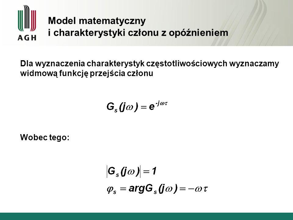 Dla wyznaczenia charakterystyk częstotliwościowych wyznaczamy widmową funkcję przejścia członu Wobec tego: Model matematyczny i charakterystyki członu