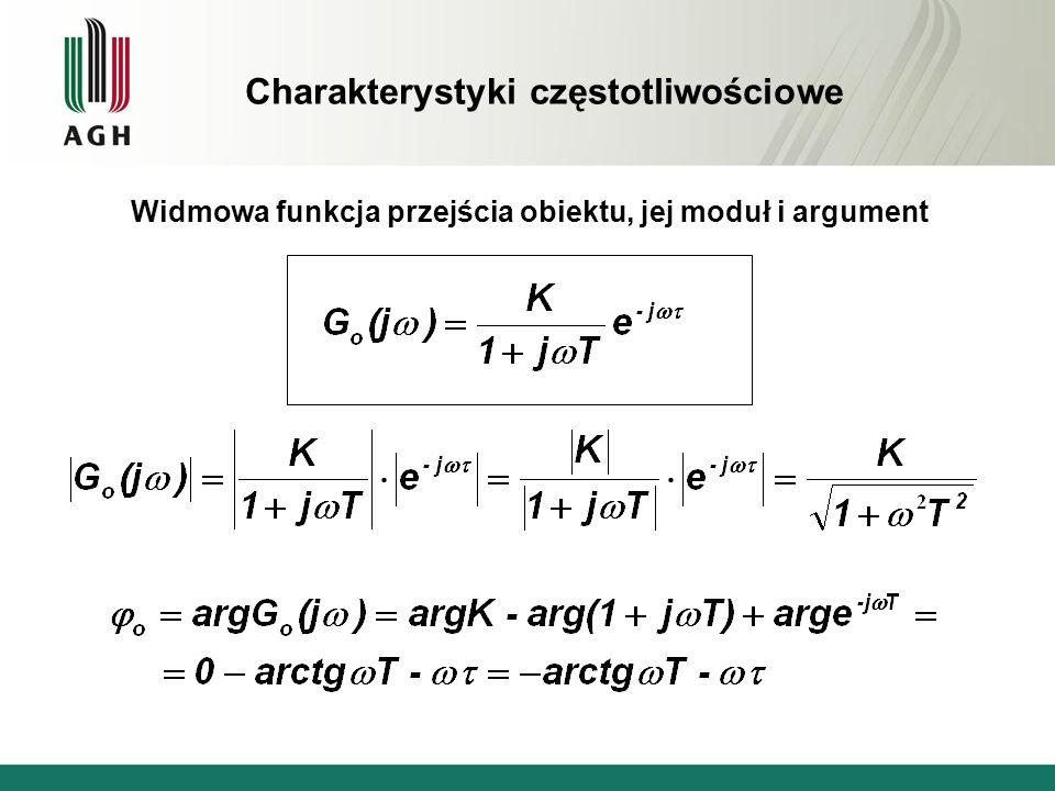 Charakterystyki częstotliwościowe Widmowa funkcja przejścia obiektu, jej moduł i argument