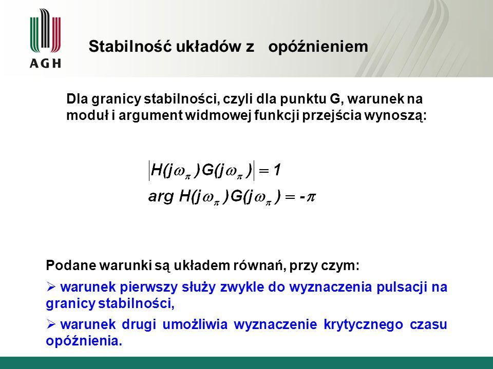 Dla granicy stabilności, czyli dla punktu G, warunek na moduł i argument widmowej funkcji przejścia wynoszą: Podane warunki są układem równań, przy cz