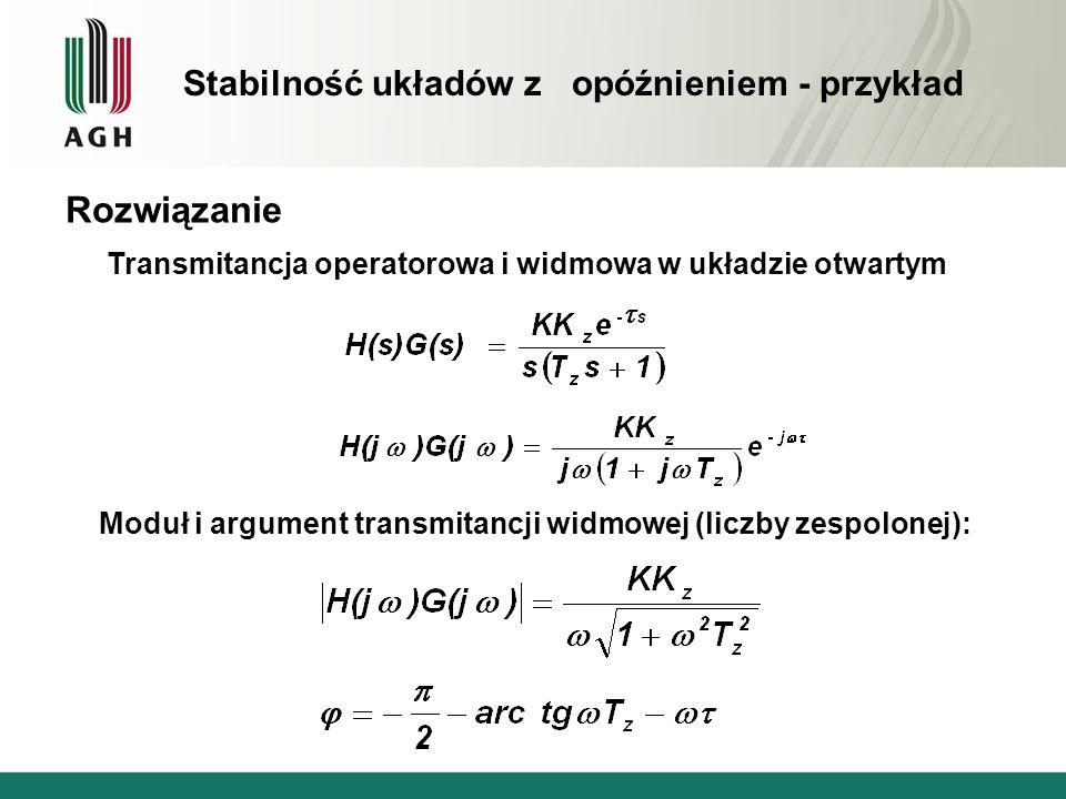 Rozwiązanie Transmitancja operatorowa i widmowa w układzie otwartym Moduł i argument transmitancji widmowej (liczby zespolonej): Stabilność układów z
