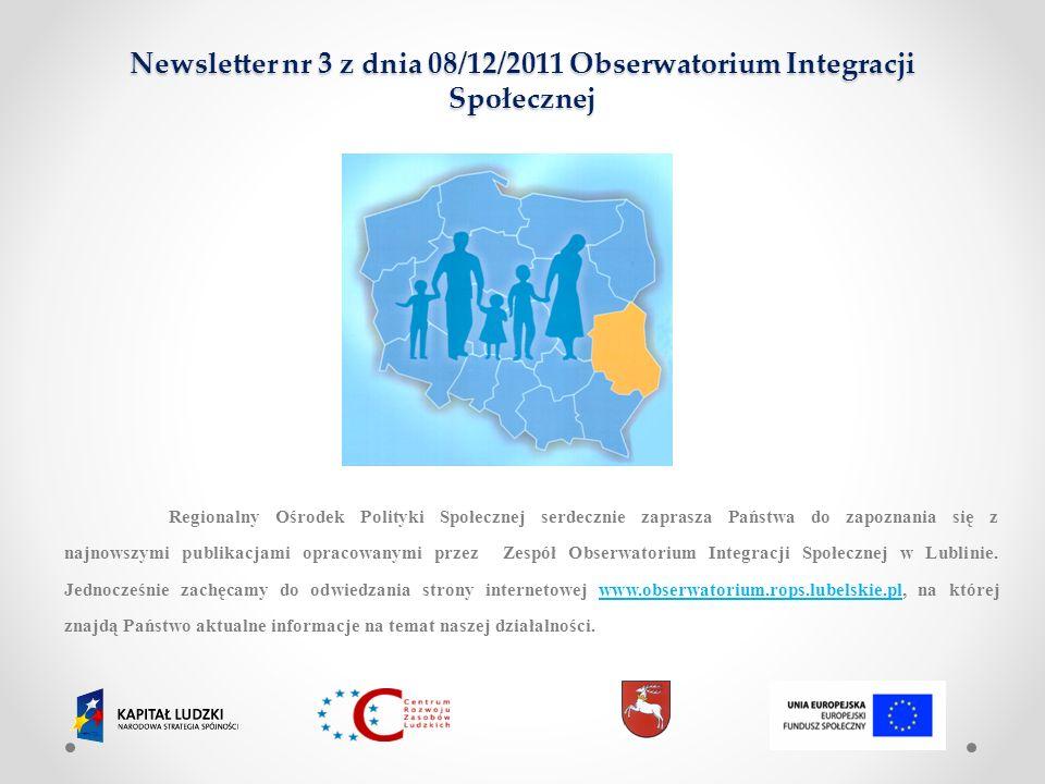 Newsletter nr 3 z dnia 08/12/2011 Obserwatorium Integracji Społecznej Regionalny Ośrodek Polityki Społecznej serdecznie zaprasza Państwa do zapoznania