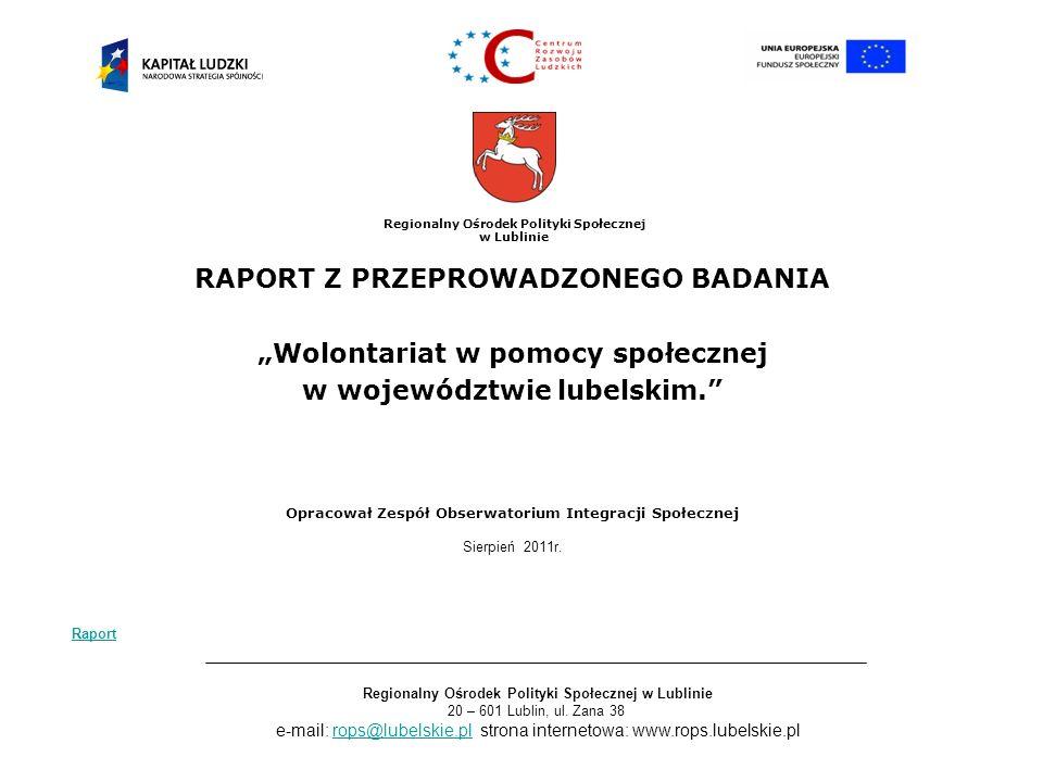 Regionalny Ośrodek Polityki Społecznej w Lublinie RAPORT Z PRZEPROWADZONEGO BADANIA Wolontariat w pomocy społecznej w województwie lubelskim. Opracowa