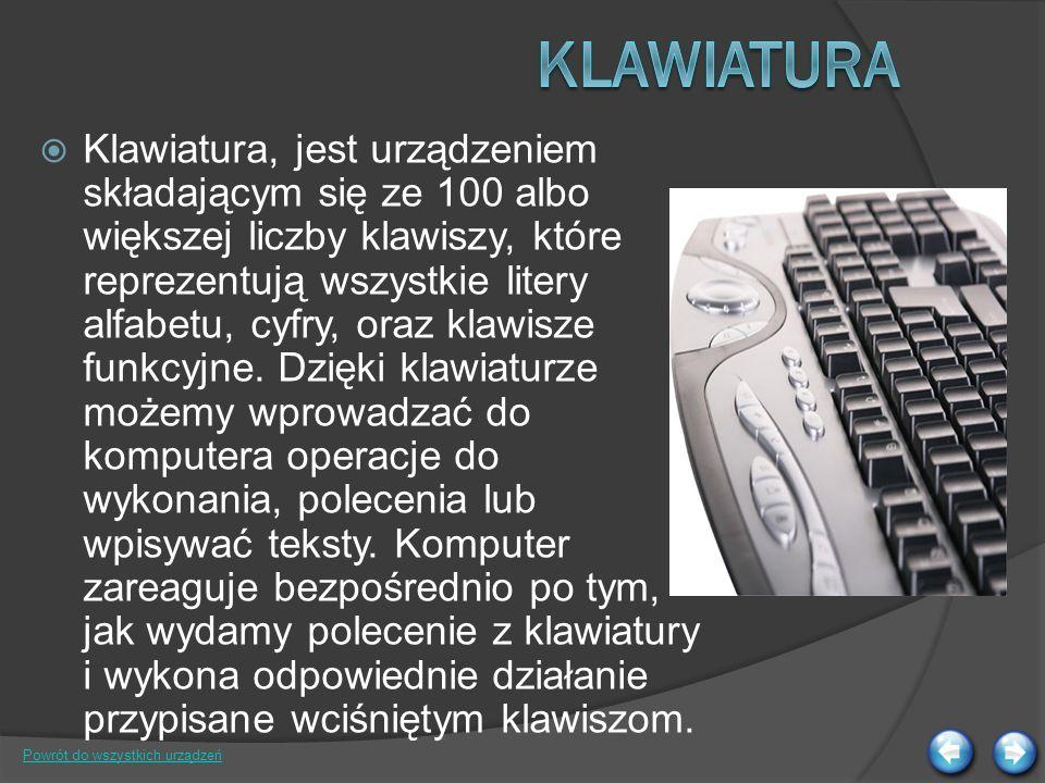Klawiatura, jest urządzeniem składającym się ze 100 albo większej liczby klawiszy, które reprezentują wszystkie litery alfabetu, cyfry, oraz klawisze funkcyjne.