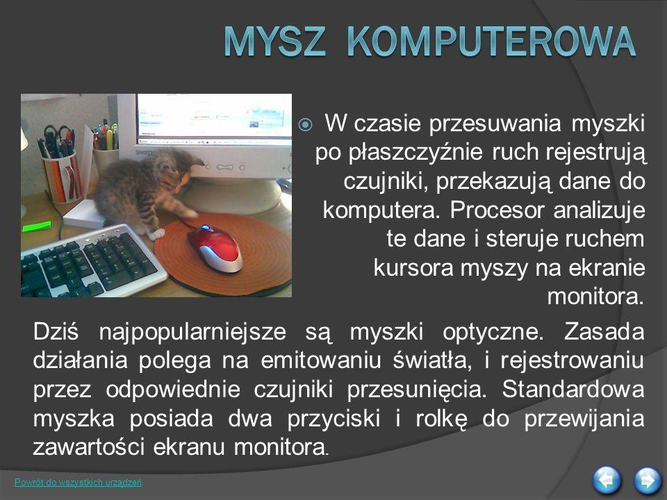 W czasie przesuwania myszki po płaszczyźnie ruch rejestrują czujniki, przekazują dane do komputera.