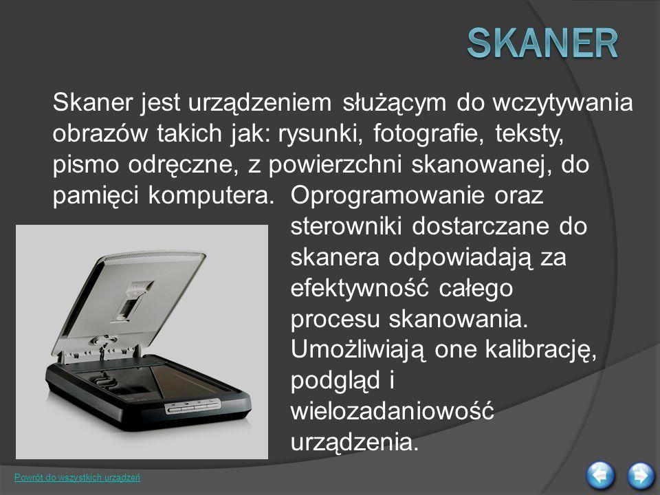 Skaner jest urządzeniem służącym do wczytywania obrazów takich jak: rysunki, fotografie, teksty, pismo odręczne, z powierzchni skanowanej, do pamięci komputera.