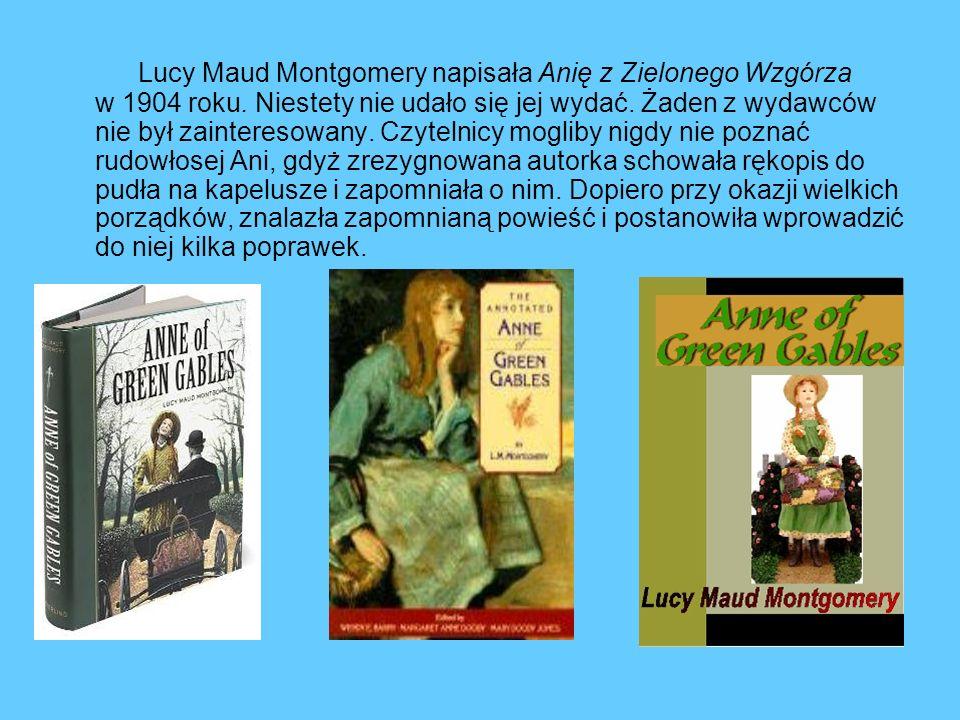 Lucy Maud Montgomery napisała Anię z Zielonego Wzgórza w 1904 roku. Niestety nie udało się jej wydać. Żaden z wydawców nie był zainteresowany. Czyteln