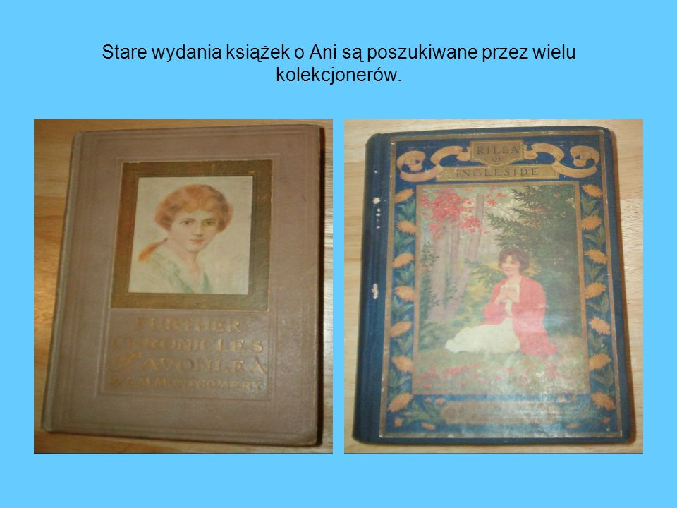 Stare wydania książek o Ani są poszukiwane przez wielu kolekcjonerów.