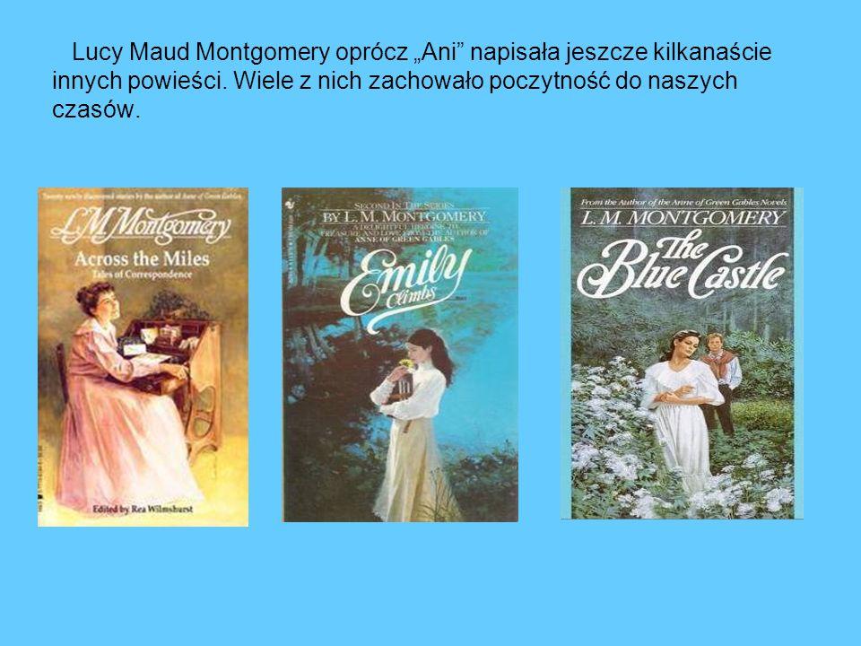 Lucy Maud Montgomery oprócz Ani napisała jeszcze kilkanaście innych powieści. Wiele z nich zachowało poczytność do naszych czasów.