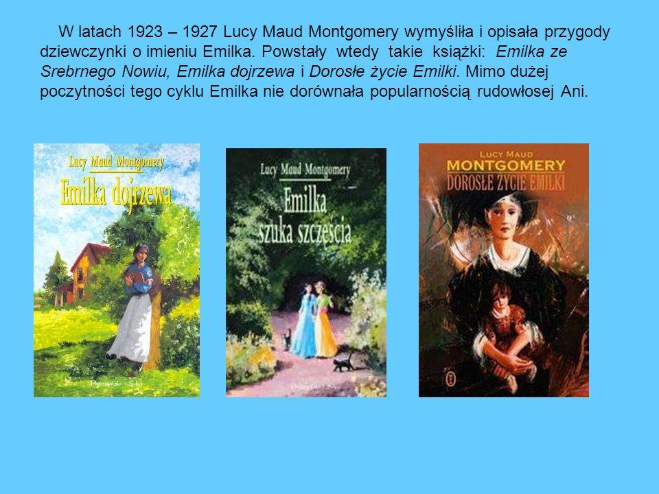 W latach 1923 – 1927 Lucy Maud Montgomery wymyśliła i opisała przygody dziewczynki o imieniu Emilka. Powstały wtedy takie książki: Emilka ze Srebrnego