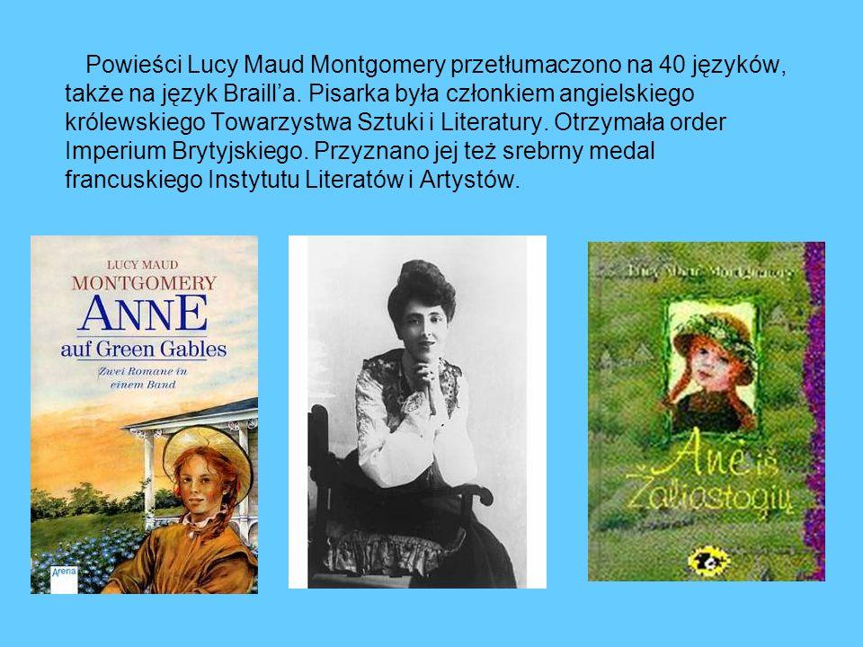 Powieści Lucy Maud Montgomery przetłumaczono na 40 języków, także na język Brailla. Pisarka była członkiem angielskiego królewskiego Towarzystwa Sztuk