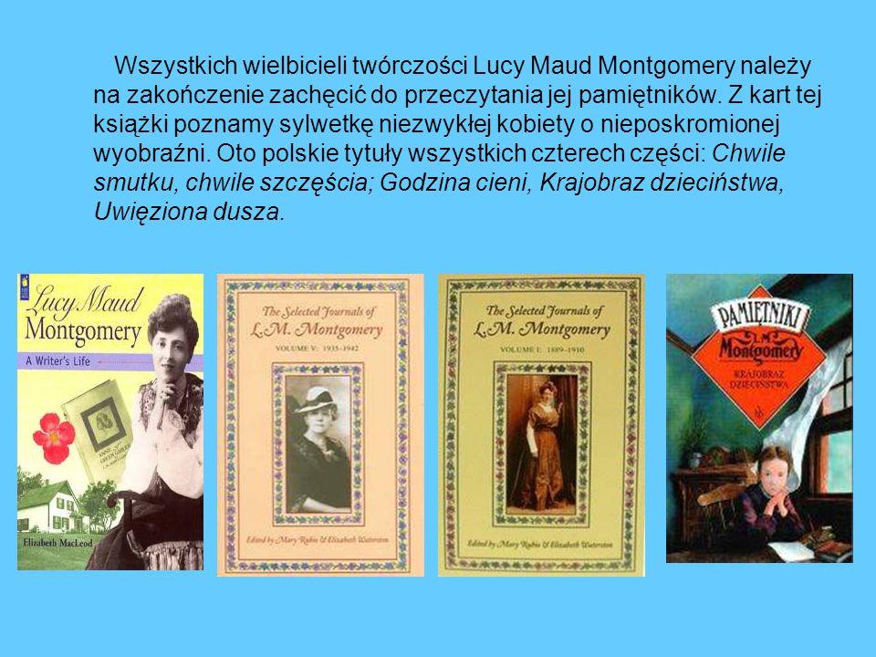 Wszystkich wielbicieli twórczości Lucy Maud Montgomery należy na zakończenie zachęcić do przeczytania jej pamiętników. Z kart tej książki poznamy sylw