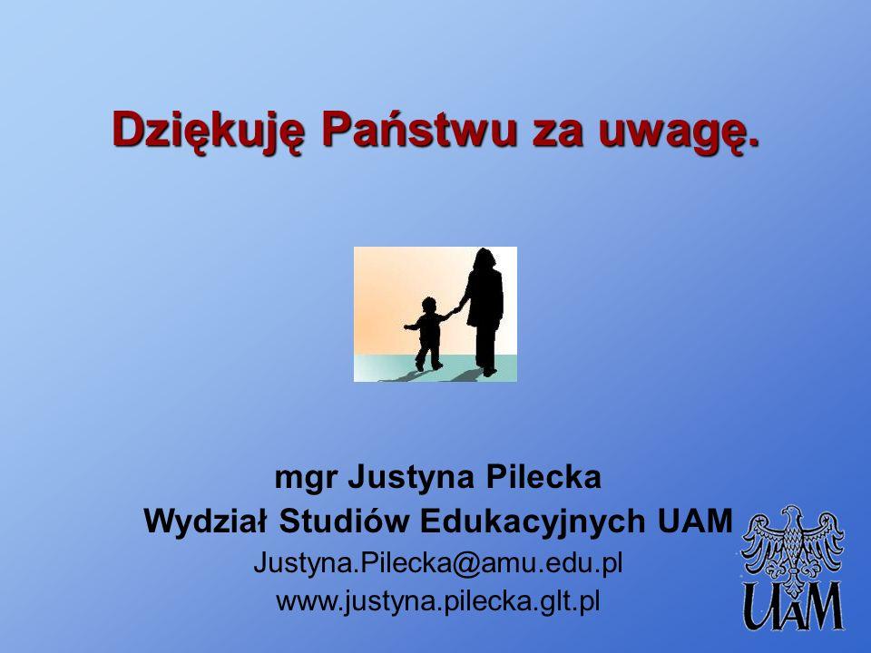 Dziękuję Państwu za uwagę. mgr Justyna Pilecka Wydział Studiów Edukacyjnych UAM Justyna.Pilecka@amu.edu.pl www.justyna.pilecka.glt.pl