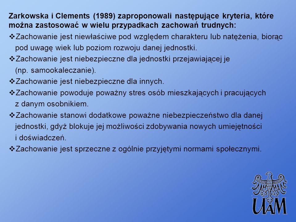 Zarkowska i Clements (1989) zaproponowali następujące kryteria, które można zastosować w wielu przypadkach zachowań trudnych: Zachowanie jest niewłaśc
