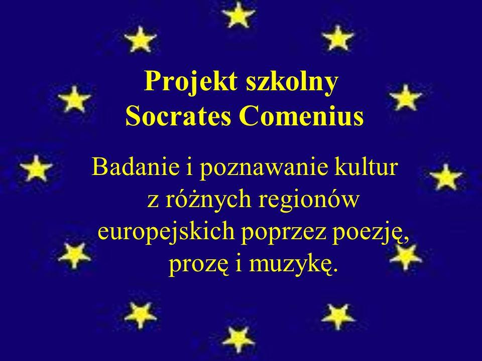 Projekt szkolny Socrates Comenius Badanie i poznawanie kultur z różnych regionów europejskich poprzez poezję, prozę i muzykę.