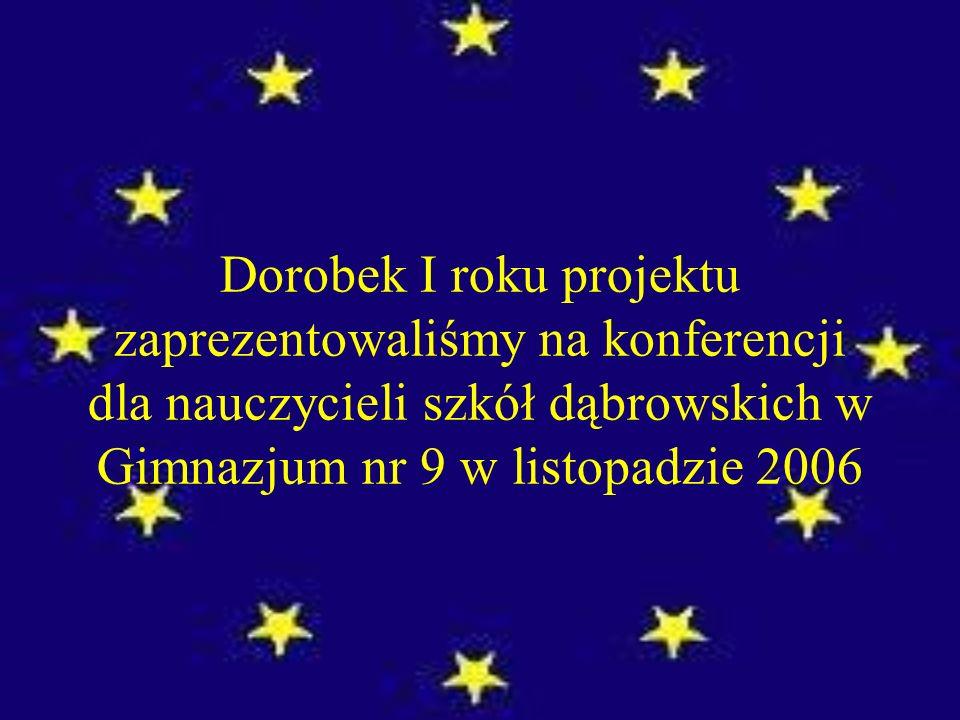 Dorobek I roku projektu zaprezentowaliśmy na konferencji dla nauczycieli szkół dąbrowskich w Gimnazjum nr 9 w listopadzie 2006