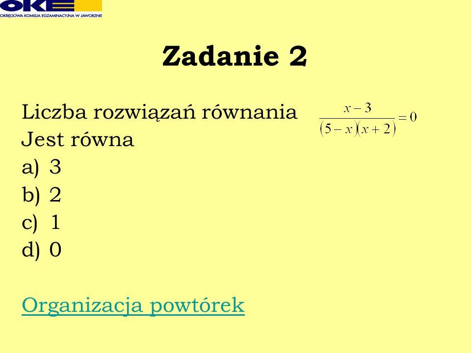 Zadanie 2 Liczba rozwiązań równania Jest równa a)3 b)2 c)1 d)0 Organizacja powtórek