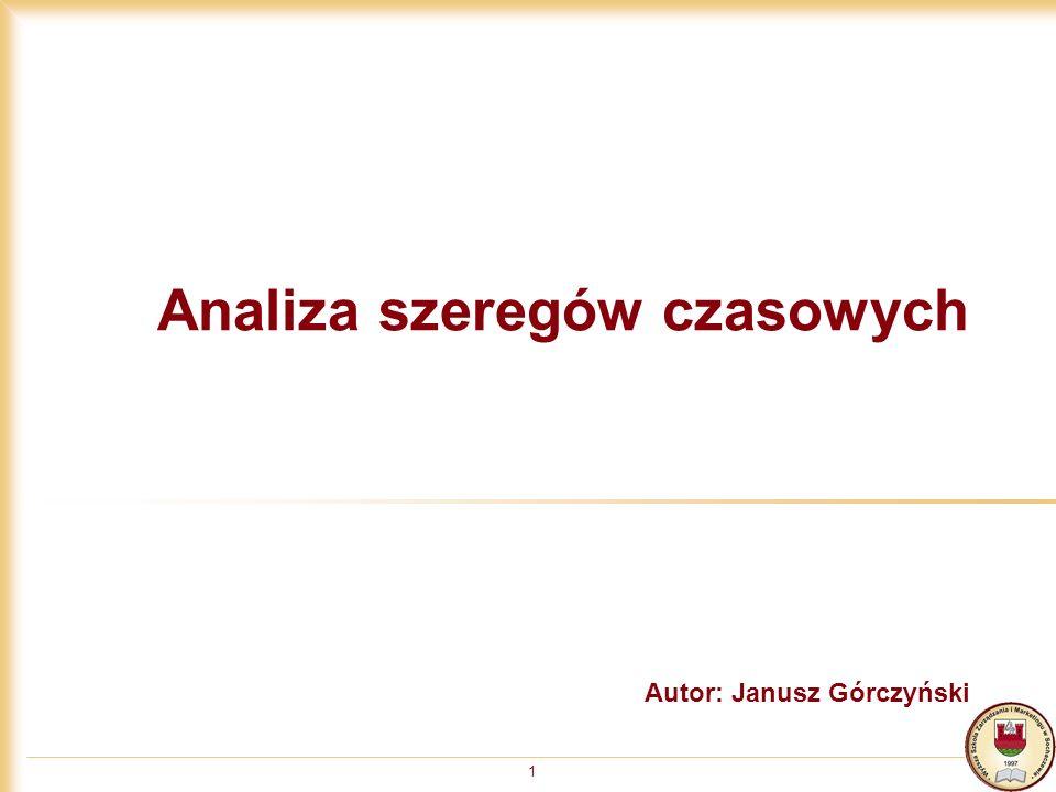 1 Analiza szeregów czasowych Autor: Janusz Górczyński