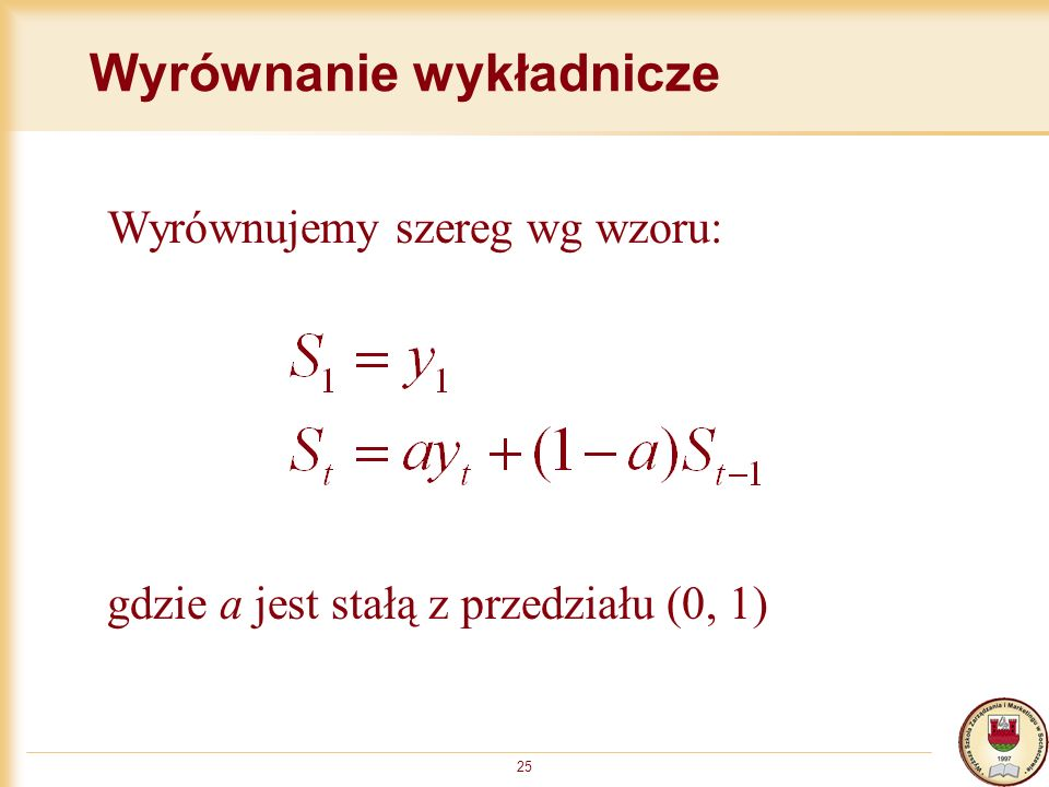 25 Wyrównanie wykładnicze Wyrównujemy szereg wg wzoru: gdzie a jest stałą z przedziału (0, 1)