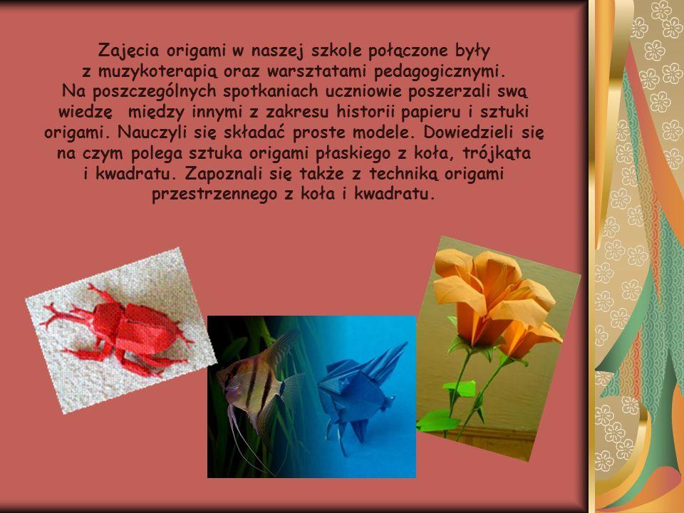 Zajęcia origami w naszej szkole połączone były z muzykoterapią oraz warsztatami pedagogicznymi. Na poszczególnych spotkaniach uczniowie poszerzali swą