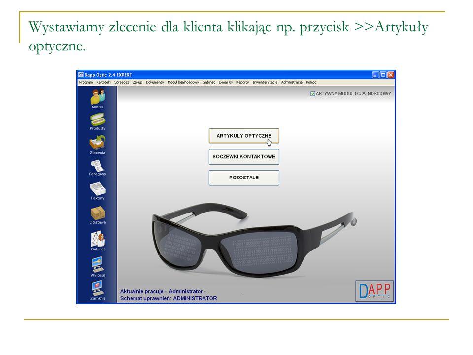 Wystawiamy zlecenie dla klienta klikając np. przycisk >>Artykuły optyczne.