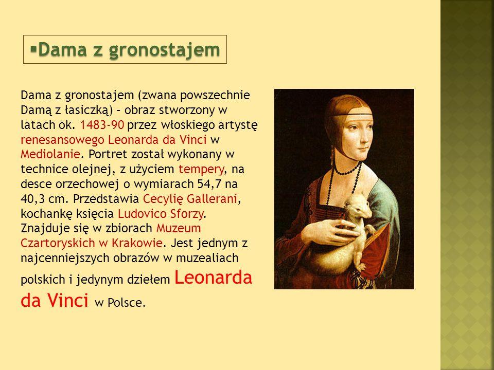 Dama z gronostajem (zwana powszechnie Damą z łasiczką) – obraz stworzony w latach ok.