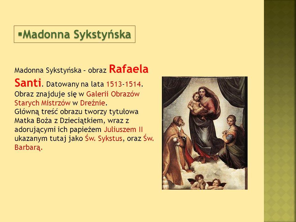 Madonna Sykstyńska – obraz Rafaela Santi.Datowany na lata 1513-1514.