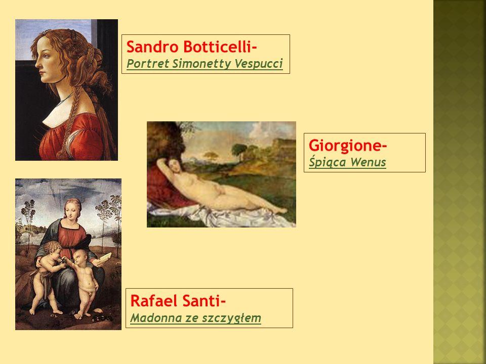 Sandro Botticelli- Portret Simonetty Vespucci Rafael Santi- Madonna ze szczygłem Giorgione- Śpiąca Wenus