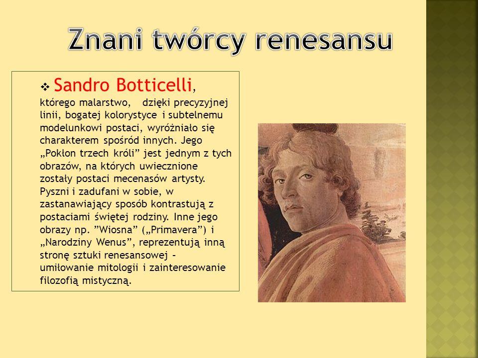 Sandro Botticelli, którego malarstwo, dzięki precyzyjnej linii, bogatej kolorystyce i subtelnemu modelunkowi postaci, wyróżniało się charakterem spośród innych.