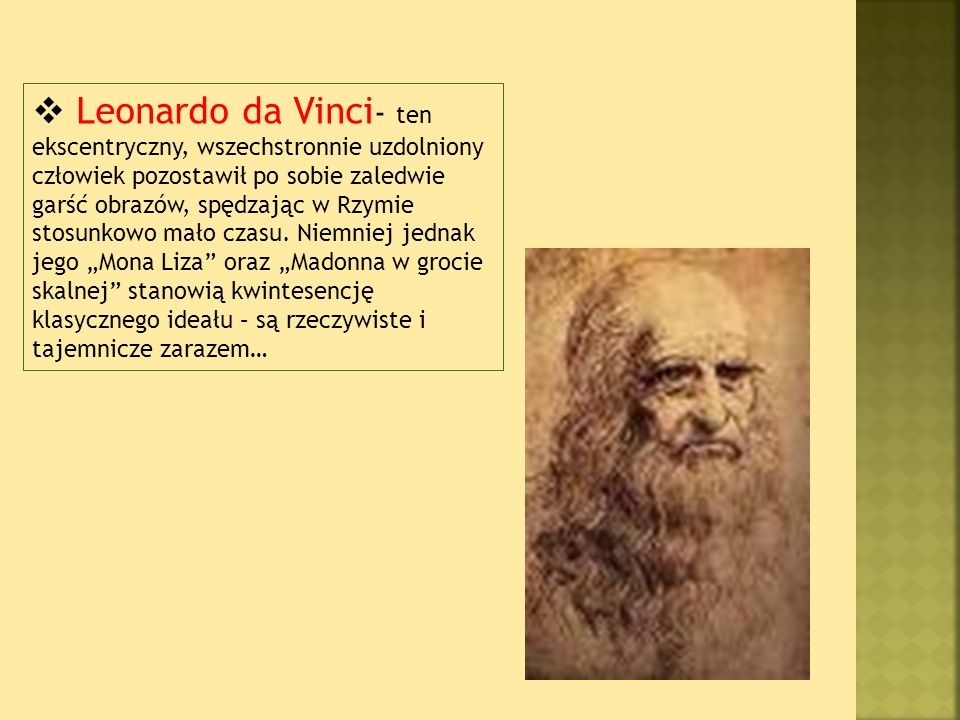 Leonardo da Vinci - ten ekscentryczny, wszechstronnie uzdolniony człowiek pozostawił po sobie zaledwie garść obrazów, spędzając w Rzymie stosunkowo mało czasu.