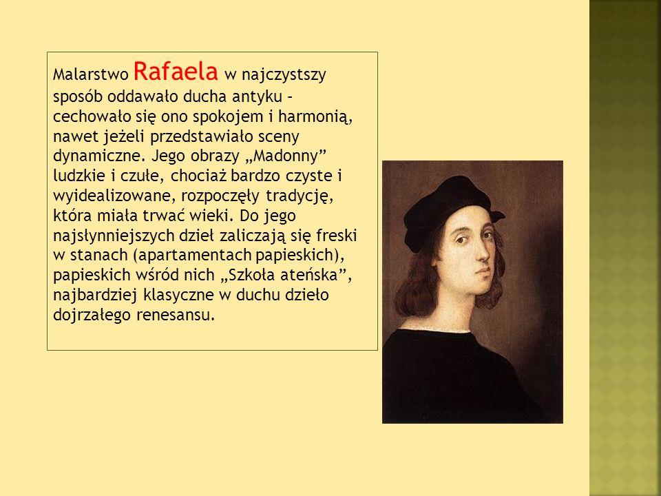 Malarstwo Rafaela w najczystszy sposób oddawało ducha antyku – cechowało się ono spokojem i harmonią, nawet jeżeli przedstawiało sceny dynamiczne.