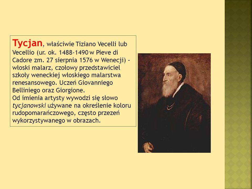 Tycjan, właściwie Tiziano Vecelli lub Vecellio (ur.
