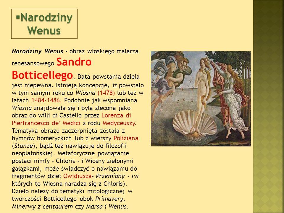 Narodziny Wenus - obraz włoskiego malarza renesansowego Sandro Botticellego.