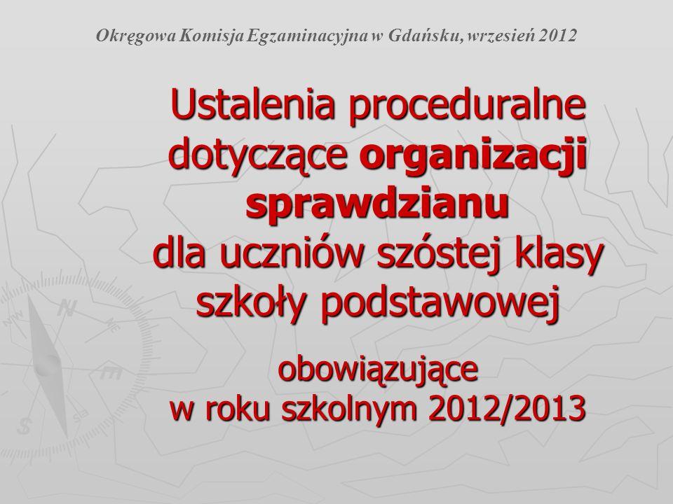 Ustalenia proceduralne dotyczące organizacji sprawdzianu dla uczniów szóstej klasy szkoły podstawowej obowiązujące w roku szkolnym 2012/2013 Okręgowa