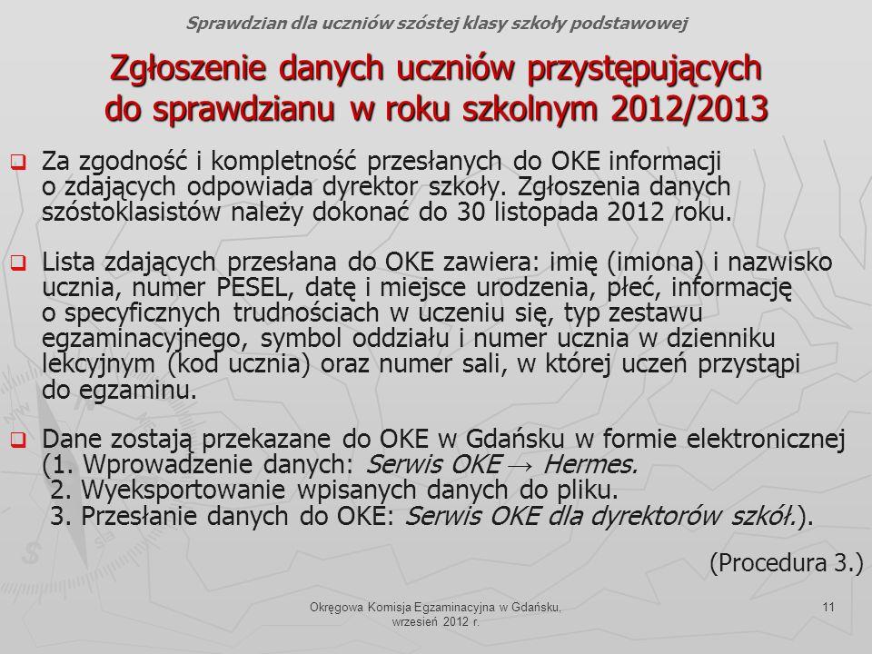 Okręgowa Komisja Egzaminacyjna w Gdańsku, wrzesień 2012 r. 11 Zgłoszenie danych uczniów przystępujących do sprawdzianu w roku szkolnym 2012/2013 Za zg