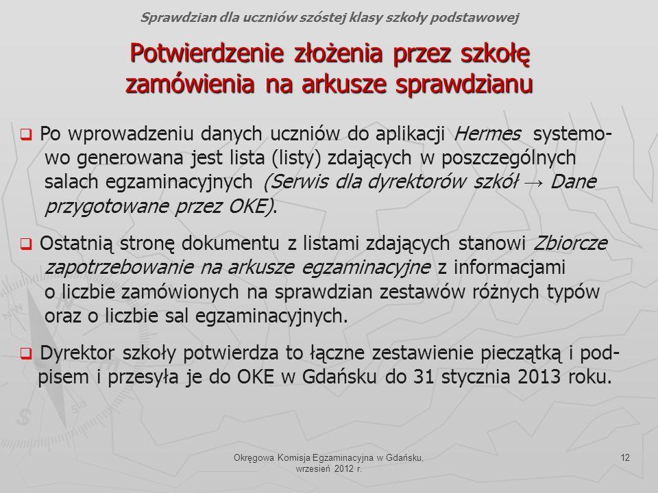 Okręgowa Komisja Egzaminacyjna w Gdańsku, wrzesień 2012 r. 12 Potwierdzenie złożenia przez szkołę zamówienia na arkusze sprawdzianu Sprawdzian dla ucz