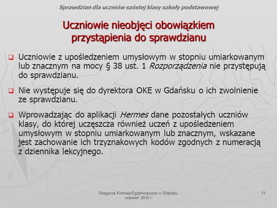 Okręgowa Komisja Egzaminacyjna w Gdańsku, wrzesień 2012 r. 13 Uczniowie z upośledzeniem umysłowym w stopniu umiarkowanym lub znacznym na mocy § 38 ust