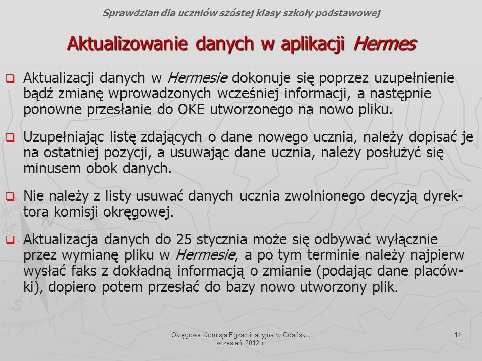 Okręgowa Komisja Egzaminacyjna w Gdańsku, wrzesień 2012 r. 14 Aktualizowanie danych w aplikacji Hermes Aktualizacji danych w Hermesie dokonuje się pop