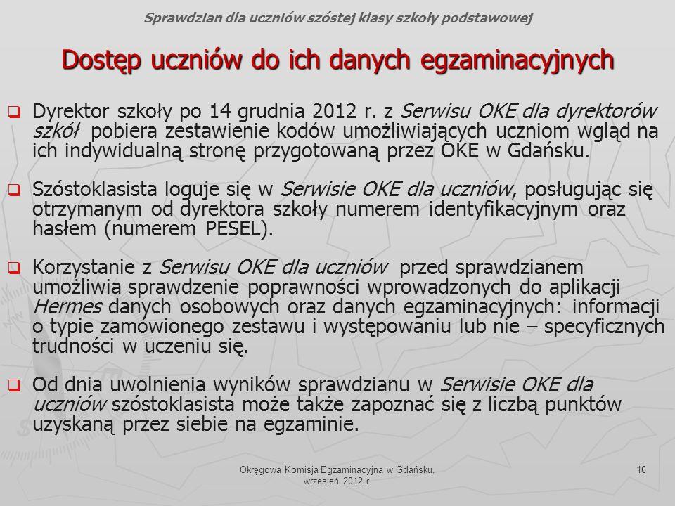 Okręgowa Komisja Egzaminacyjna w Gdańsku, wrzesień 2012 r. 16 Dyrektor szkoły po 14 grudnia 2012 r. z Serwisu OKE dla dyrektorów szkół pobiera zestawi