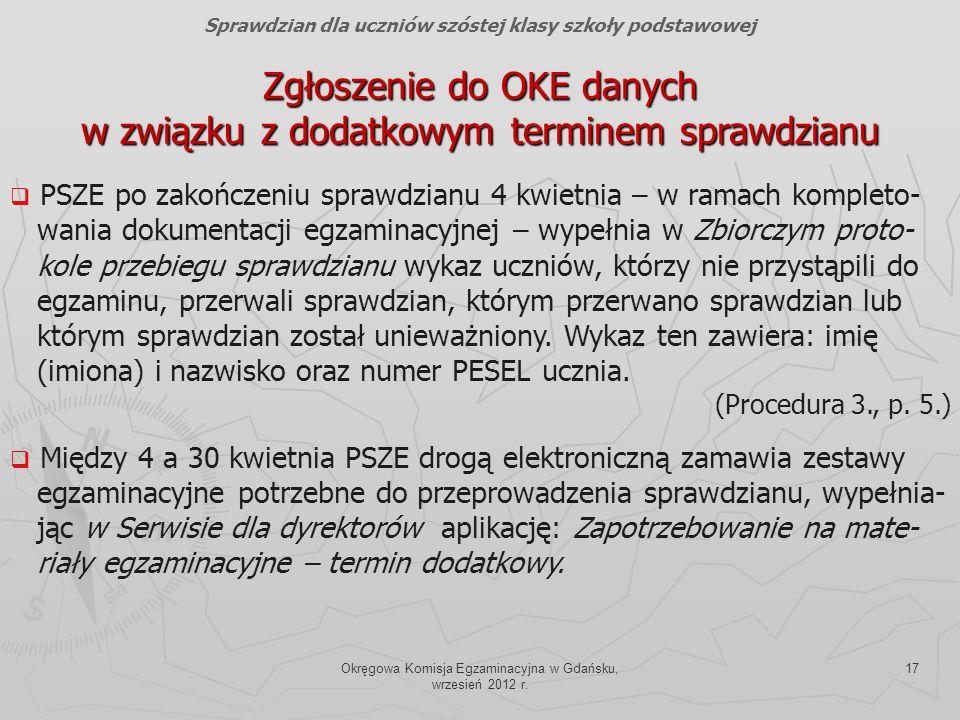 Okręgowa Komisja Egzaminacyjna w Gdańsku, wrzesień 2012 r. 17 Sprawdzian dla uczniów szóstej klasy szkoły podstawowej Zgłoszenie do OKE danych w związ