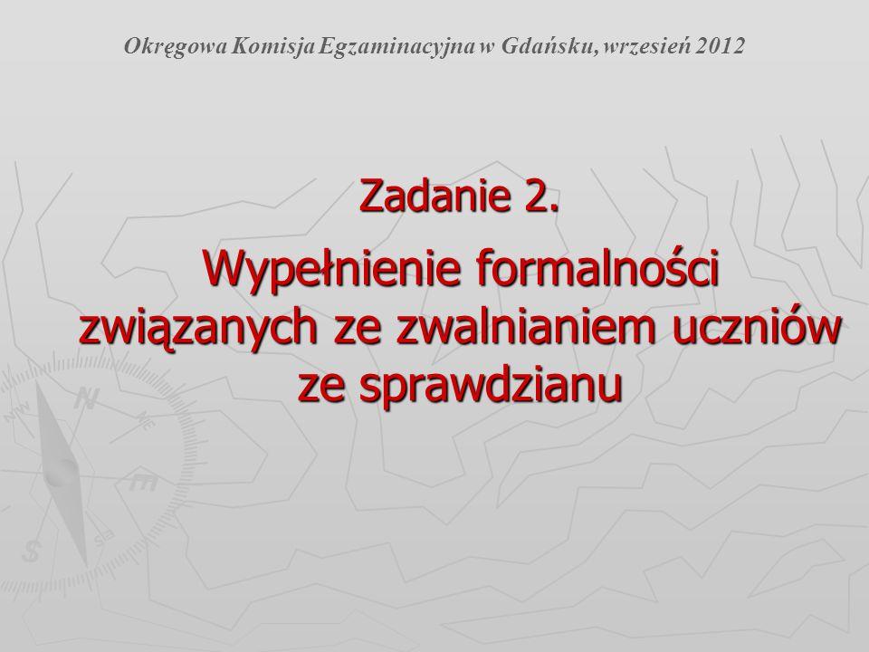 Zadanie 2. Wypełnienie formalności związanych ze zwalnianiem uczniów ze sprawdzianu Okręgowa Komisja Egzaminacyjna w Gdańsku, wrzesień 2012