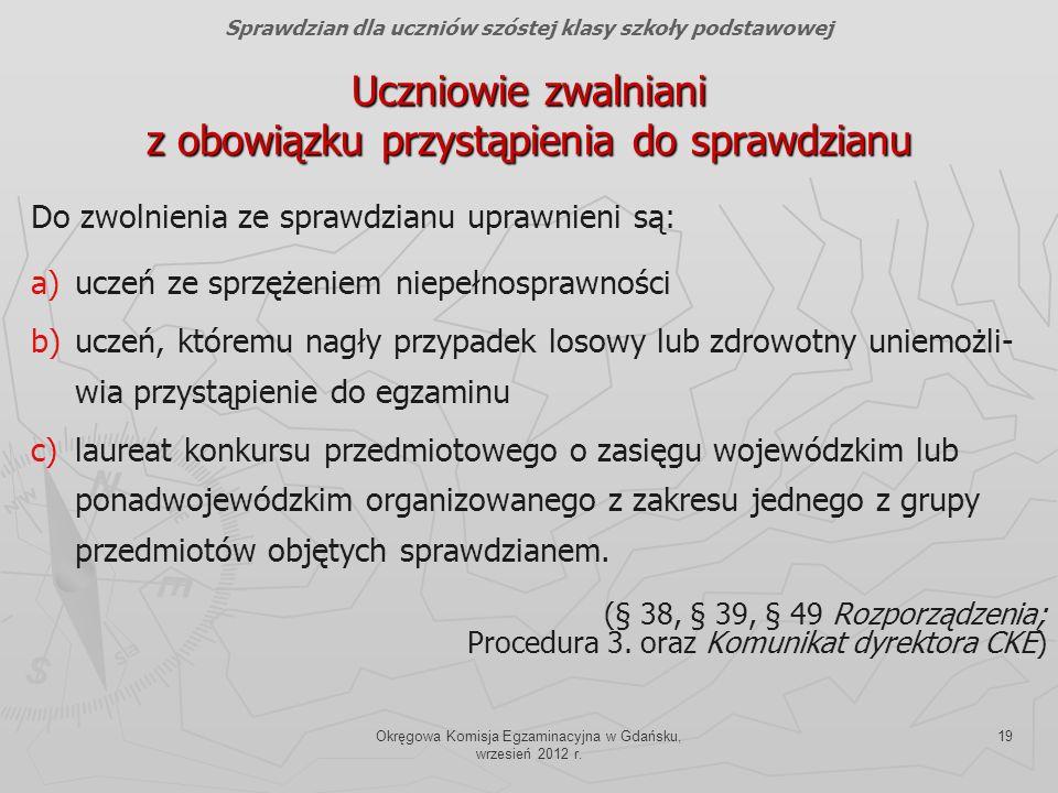 Okręgowa Komisja Egzaminacyjna w Gdańsku, wrzesień 2012 r. 19 Uczniowie zwalniani z obowiązku przystąpienia do sprawdzianu Do zwolnienia ze sprawdzian