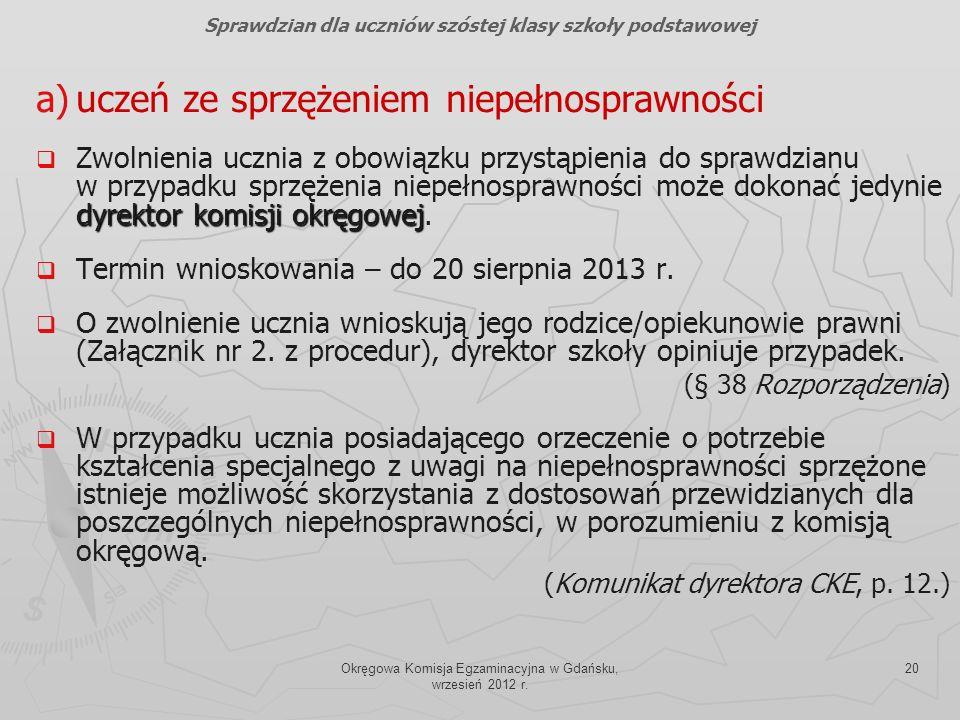 Okręgowa Komisja Egzaminacyjna w Gdańsku, wrzesień 2012 r. 20 a) a)uczeń ze sprzężeniem niepełnosprawności dyrektor komisji okręgowej Zwolnienia uczni