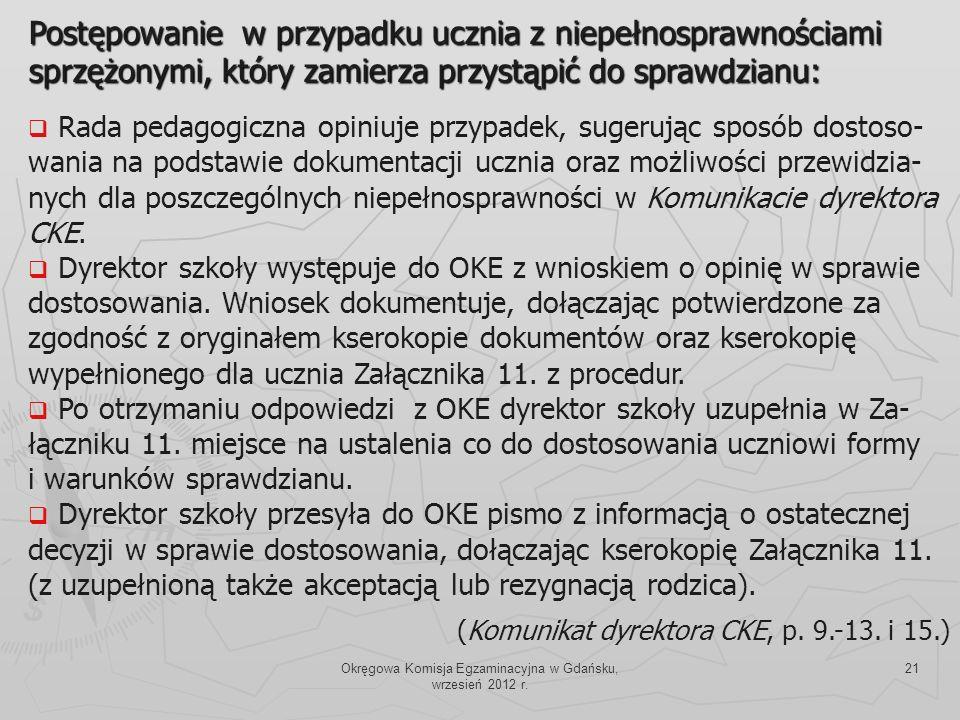 Okręgowa Komisja Egzaminacyjna w Gdańsku, wrzesień 2012 r. 21 Postępowanie w przypadku ucznia z niepełnosprawnościami sprzężonymi, który zamierza przy