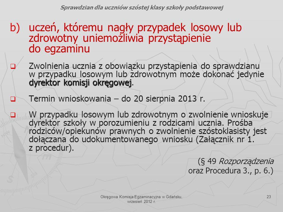 Okręgowa Komisja Egzaminacyjna w Gdańsku, wrzesień 2012 r. 23 b) b)uczeń, któremu nagły przypadek losowy lub zdrowotny uniemożliwia przystąpienie do e